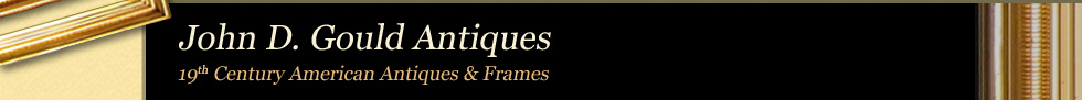 John D. Gould Antiques -19th c. American Antiques and Antique Frames